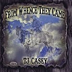 TJ Casey From Whence They Came