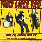 Truly Lover Trio Dig It, Baby, Dig It