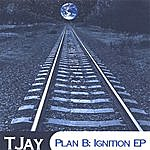 T-Jay Plan B: Ignition