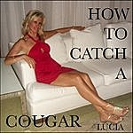 Lucia How To Catch A Cougar