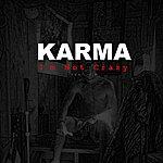 Karma I'm Not Crazy
