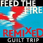 Guilt Trip Feed The Fire (Remixed)