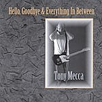 Tony Mecca Hello, Goodbye & Everything In Between