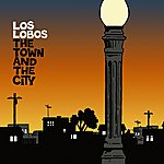 Los Lobos The Town And The City