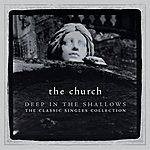 The Church Deep In The Shallows - The Classic Singles Collection