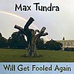 Max Tundra Will Get Fooled Again