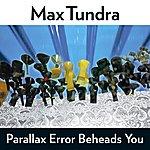 Max Tundra Parallax Error Beheads You