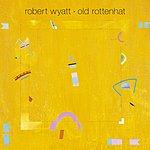 Robert Wyatt Old Rottenhat