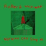 Robert Wyatt Nothing Can Stop Us