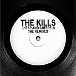 The Kills Cheap And Cheerful (Remixes)