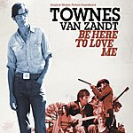 Townes Van Zandt Be Here To Love Me (O.S.T.)