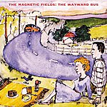 The Magnetic Fields The Wayward Bus / Distant Plastic Trees