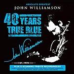 John Williamson Absolute Greatest: 40 Years True Blue