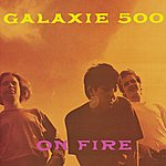 Galaxie 500 On Fire (Deluxe Edition)