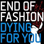 End Of Fashion Dying For You