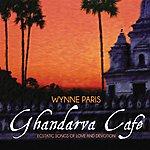 Wynne Paris Ghandarva Cafe - Ecstatic Songs Of Love And Devotion