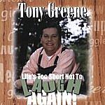 Tony Greene Life's Too Short Not To Laugh Again