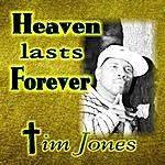 Tim Jones Heaven Lasts Forever