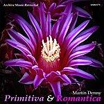 Martin Denny Primitiva And Romantica