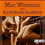Mac Wiseman Mac Wiseman Plays Bluegrass Classics