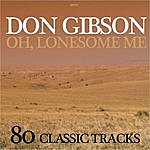Don Gibson Oh, Lonesome Me - 80 Classic Tracks