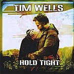 Tim Wells Band Hold Tight