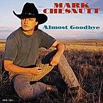 Mark Chesnutt Almost Goodbye