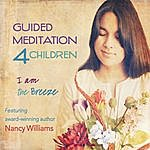 Nancy Williams Guided Meditation 4 Children - I Am The Breeze