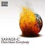 Savage C Chris Hates Everybody