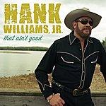 Hank Williams, Jr. That Ain't Good
