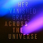 Her Vanished Grace Across The Universe