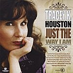 Tracey K. Houston Just The Way I Am