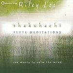 Riley Lee Shakuhachi Flute Meditations