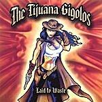 The Tijuana Gigolos Laid To Waste