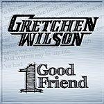 Gretchen Wilson One Good Friend