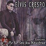 Elvis Crespo Yo No Soy Un Monstruo (Remixes)
