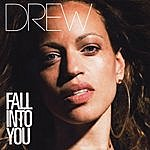 Drew Fall Into You