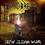 Dying Breed New Clear War