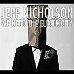 Jeff Nicholson We Need The Electricity