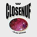 Closenuf Closenuf...To Our Universe