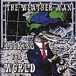 The Weatherman Looking For A World