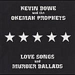 Kevin Bowe & The Okemah Prophets Love Songs And Murder Ballads