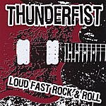 Thunderfist Loud, Fast, Rock And Roll!