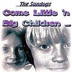 The Sundogs Come Little 'n' Big Children