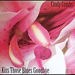 Cindy Combs Kiss Those Blues Goodbye