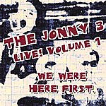 The Jonny 3 We Were Here First! Live Volume 1