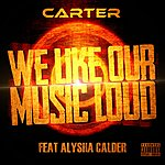 Carter We Like Our Music Loud (Feat. Alysha Calder)