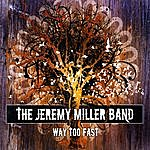 Jeremy Miller Way Too Fast