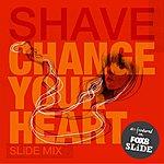 Shave Change Your Heart [Slide Mix] (Remixes)