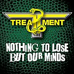 Treatment Nothing To Lose But Our Minds